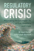 Regulatory Crisis: Negotiating the Consequences of Risk, Disasters and Crises