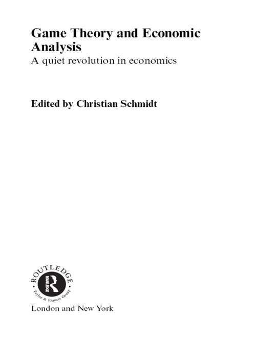 Game Theory and Economic Analysis: A Quiet Revolution in Economics (Routledge Advances In Game Theory Ser.)