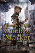 Ghosts of the Shadow Market (Mia Fullerton)