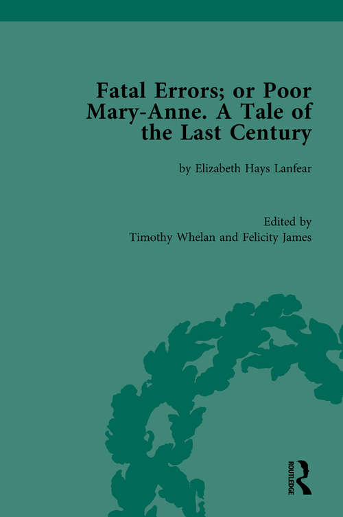 Fatal Errors; or Poor Mary-Anne. A Tale of the Last Century: by Elizabeth Hays Lanfear (Chawton House Library: Women's Novels)