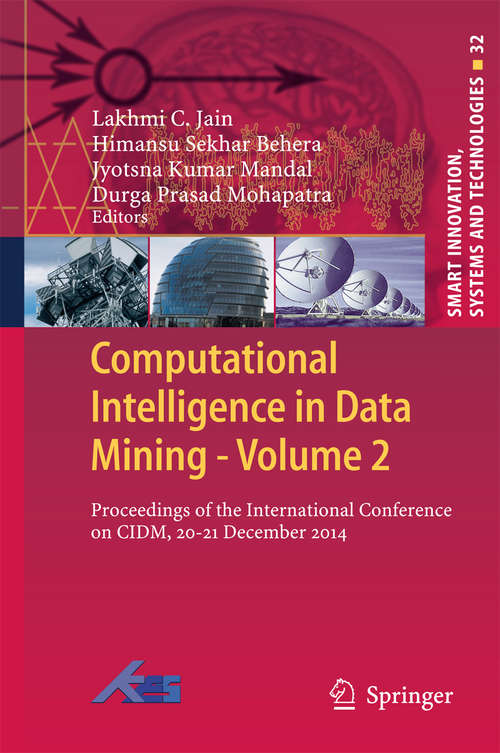 Computational Intelligence in Data Mining - Volume 1: Proceedings of the International Conference on CIDM, 20-21 December 2014 (Smart Innovation, Systems and Technologies #32)
