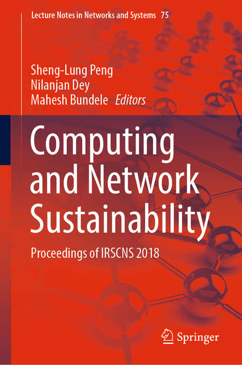 Computing and Network Sustainability: Proceedings of IRSCNS 2018 (Lecture Notes in Networks and Systems #75)