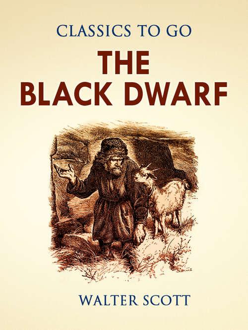 The Black Dwarf: And A Legend Of Montrose (Classics To Go #No. 4a)