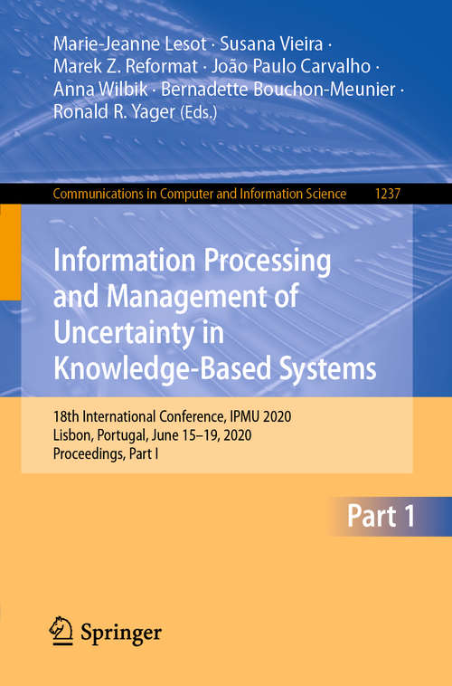 Information Processing and Management of Uncertainty in Knowledge-Based Systems: 18th International Conference, IPMU 2020, Lisbon, Portugal, June 15–19, 2020, Proceedings, Part I (Communications in Computer and Information Science #1237)