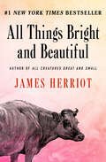All Things Bright and Beautiful: The Classic Memoirs Of A Yorkshire Country Vet (All Creatures Great and Small #2)