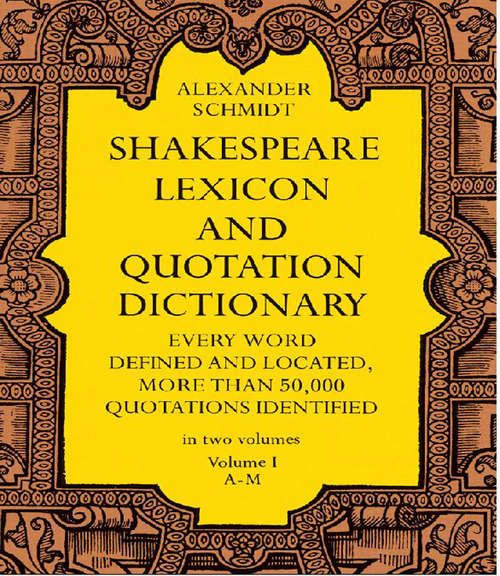 Shakespeare Lexicon and Quotation Dictionary: A Complete Dictionary Of All The English Words, Phrases, And Constructions In The Works Of The Poet (Third Edition)