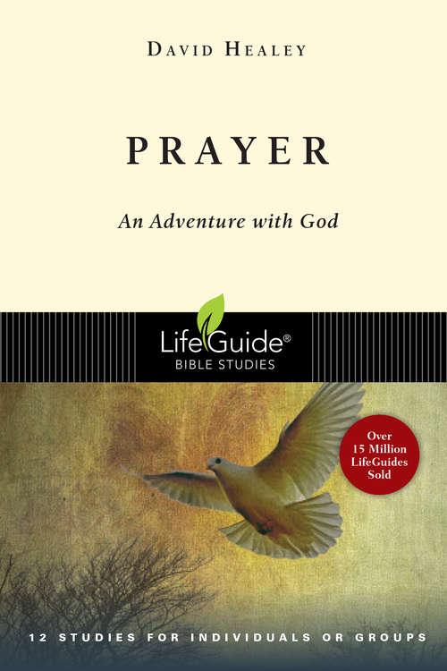 Prayer: An Adventure with God (LifeGuide Bible Studies)