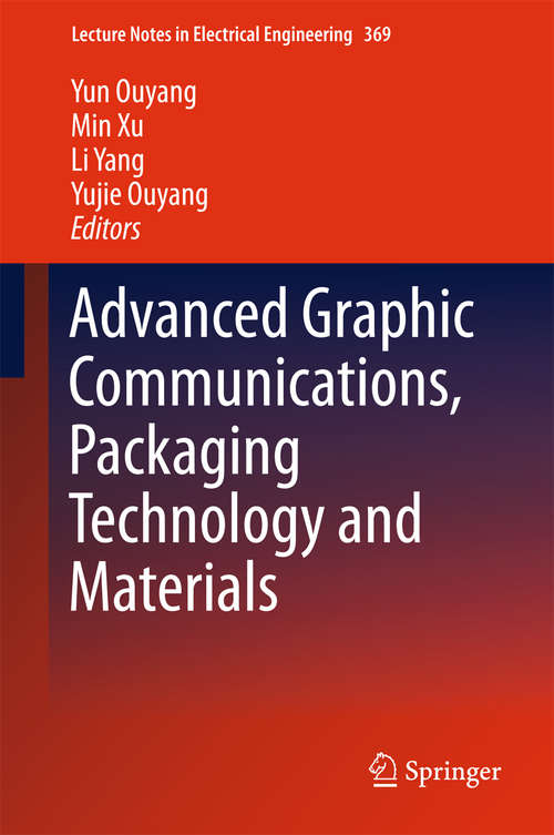 Advanced Graphic Communications, Packaging Technology and Materials (Lecture Notes in Electrical Engineering #369)