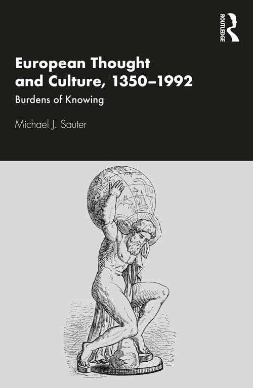 European Thought and Culture, 1350-1992: Burdens of Knowing