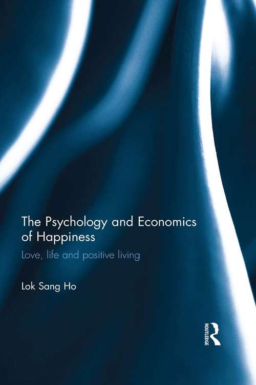 The Psychology and Economics of Happiness: Love, life and positive living