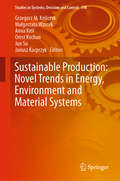 Sustainable Production: Novel Trends in Energy, Environment and Material Systems (Studies in Systems, Decision and Control #198)