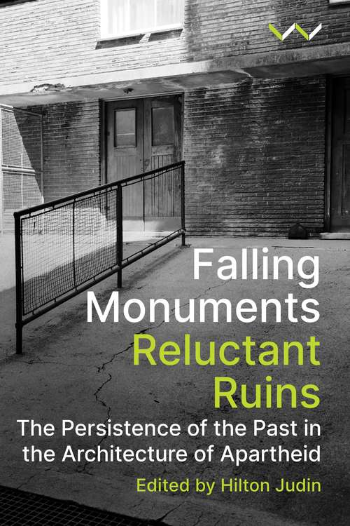 Falling Monuments, Reluctant Ruins: The persistence of the past in the architecture of apartheid
