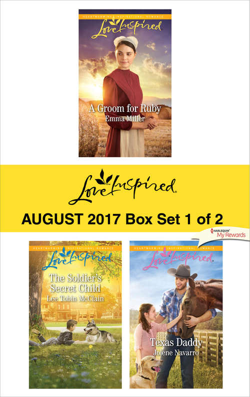 Harlequin Love Inspired August 2017 - Box Set 1 of 2: A Groom for Ruby\The Soldier's Secret Child\Texas Daddy