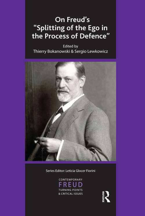 On Freud's Splitting of the Ego in the Process of Defence (The\international Psychoanalytical Association Contemporary Freud: Turning Points And Critical Issues Ser.)