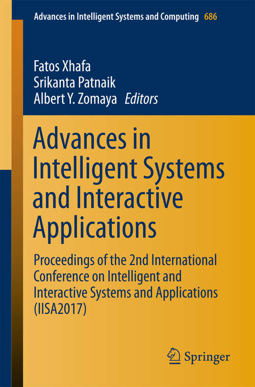 Advances in Intelligent Systems and Interactive Applications: Proceedings of the 2nd International Conference on Intelligent and Interactive Systems and Applications (IISA2017) (Advances in Intelligent Systems and Computing #686)