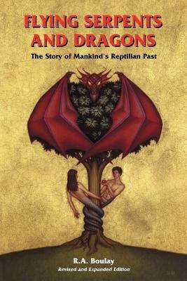 Flying Serpents and Dragons: The Story of Man's Reptilian Past