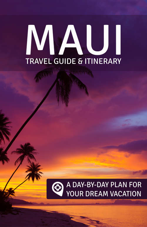 Maui: A Day-by-Day Plan for Your Dream Vacation