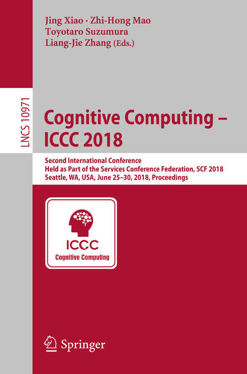 Cognitive Computing – ICCC 2018: Second International Conference, Held as Part of the Services Conference Federation, SCF 2018, Seattle, WA, USA, June 25-30, 2018, Proceedings (Lecture Notes in Computer Science #10971)