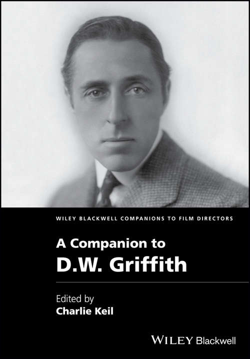 A Companion to D. W. Griffith (Wiley Blackwell Companions to Film Directors)