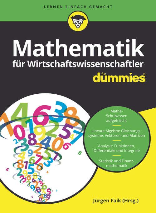 Mathematik für Wirtschaftswissenschaftler für Dummies (Für Dummies)