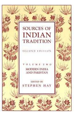 Sources Of Indian Tradition: Modern India And Pakistan (Introduction To Oriental Civilization)