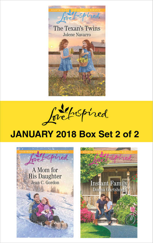 Harlequin Love Inspired January 2018 - Box Set 2 of 2: The Texan's Twins\A Mom for His Daughter\Instant Family