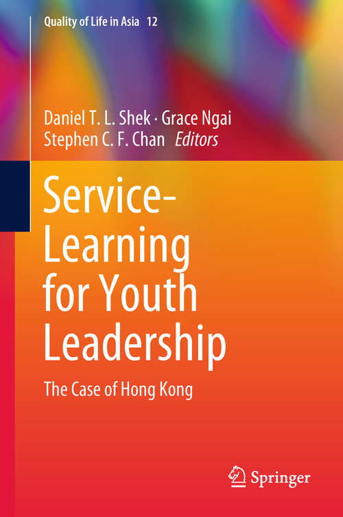 Service-Learning for Youth Leadership: The Case Of Hong Kong (Quality of Life in Asia #12)