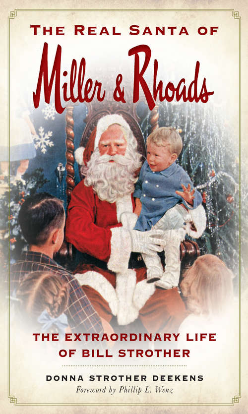Real Santa of Miller & Rhoads, The: The Extraordinary Life of Bill Strother