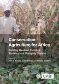 Conservation Agriculture for Africa: Building Resilient Farming Systems in a Changing Climate