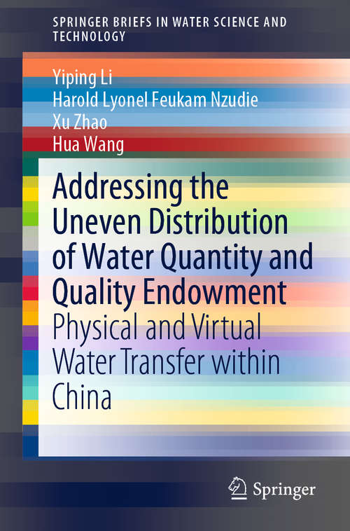 Addressing the Uneven Distribution of Water Quantity and Quality Endowment: Physical and Virtual Water Transfer within China (SpringerBriefs in Water Science and Technology)