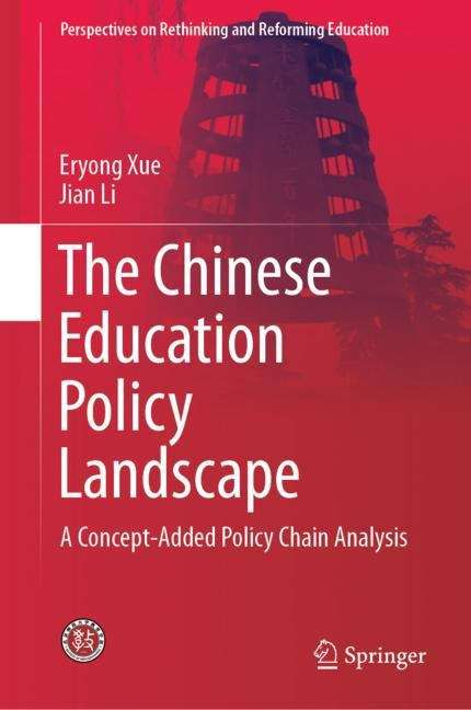 The Chinese Education Policy Landscape: A Concept-Added Policy Chain Analysis (Perspectives on Rethinking and Reforming Education)