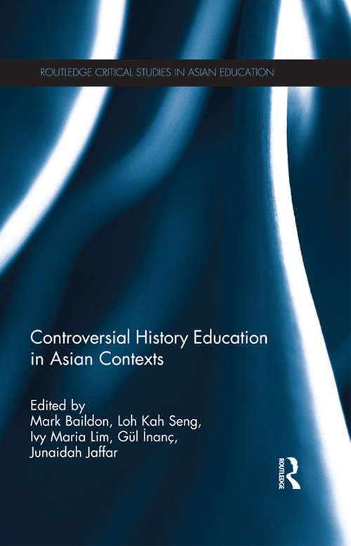 Controversial History Education in Asian Contexts (Routledge Critical Studies in Asian Education)