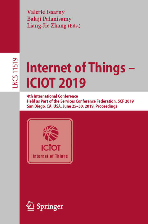 Internet of Things – ICIOT 2019: 4th International Conference, Held as Part of the Services Conference Federation, SCF 2019, San Diego, CA, USA, June 25–30, 2019, Proceedings (Lecture Notes in Computer Science #11519)