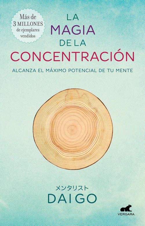 La magia de la concentración: Alcanza el máximo potencial de tu mente