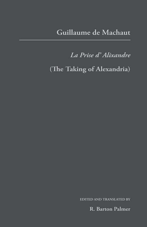 Guillaume de Mauchaut: La Prise d'Alixandre (Garland Library of Medieval Literature)