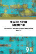 Framing Social Interaction: Continuities and Cracks in Goffman's Frame Analysis