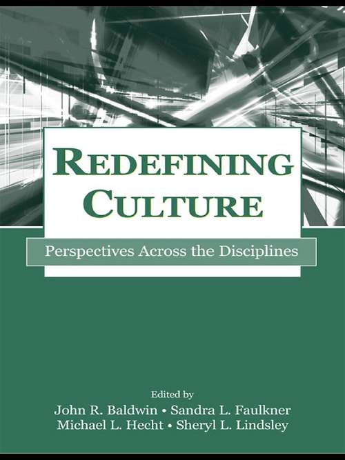 Redefining Culture: Perspectives Across the Disciplines (Routledge Communication Series)
