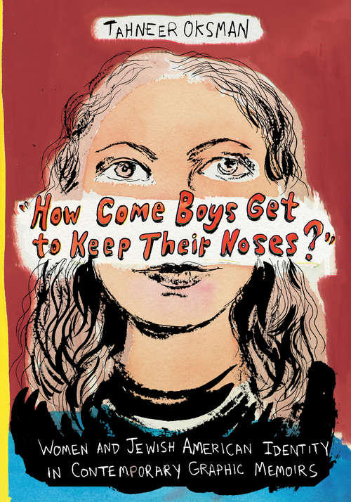 """""""How Come Boys Get to Keep Their Noses?"""": Women and Jewish American Identity in Contemporary Graphic Memoirs (Gender and Culture Series)"""