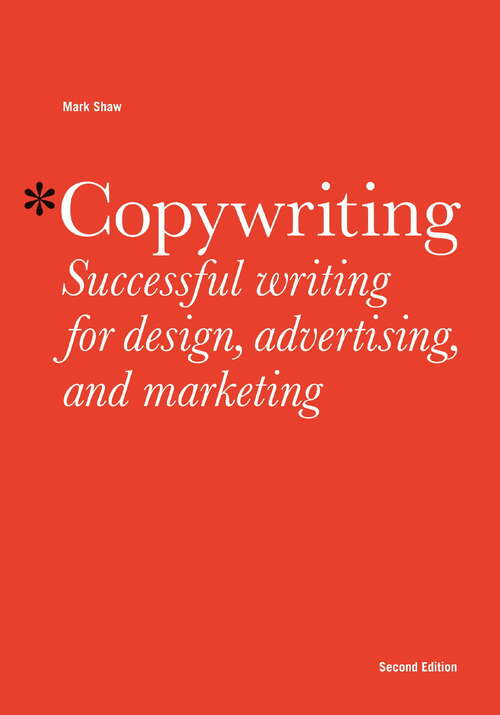 Copywriting, Second edition: Successful Writing For Design, Advertising, And Marketing