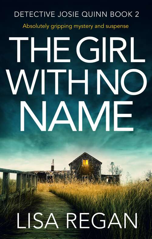 The Girl With No Name: Absolutely gripping mystery and suspense (Detective Josie Quinn Ser. #Vol. 2)
