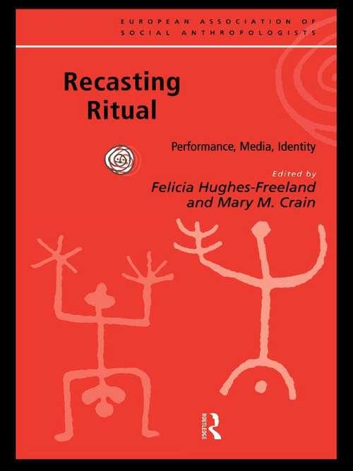 Recasting Ritual: Performance, Media, Identity (European Association of Social Anthropologists)