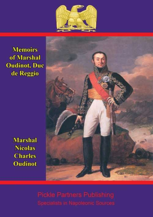 Memoirs of Marshal Oudinot, duc de Reggio: comp. from the hitherto unpublished souvenirs of the Duchesse de Reggio