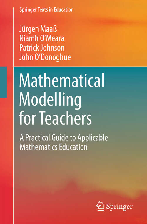 Mathematical Modelling for Teachers: A Practical Guide To Applicable Mathematics Education (Springer Texts in Education)