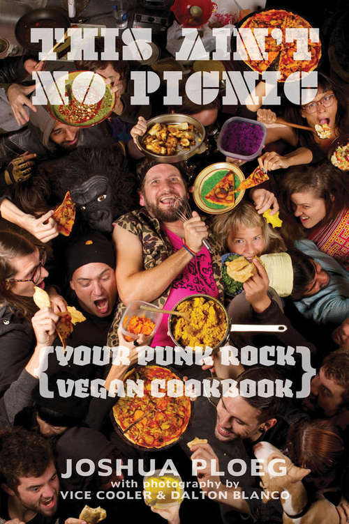 This Ain't No Picnic: Your Punk Rock Vegan Cookbook (Vegan Cookbooks Ser.)