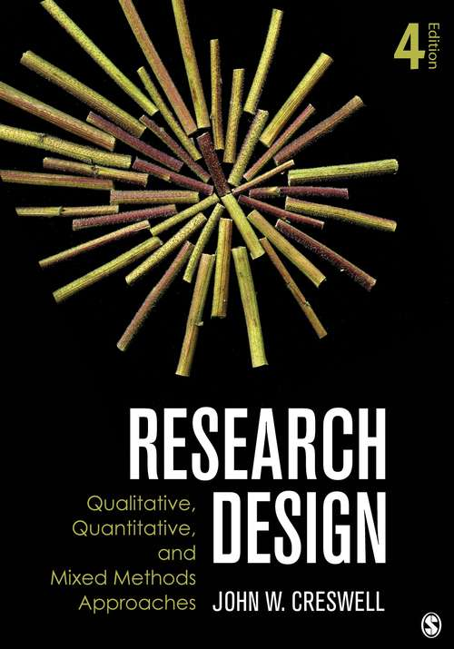Research Design: Qualitative, Quantitative, and Mixed Methods Approaches (Fourth Edition)