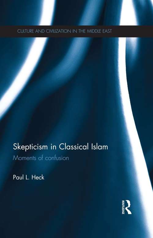Skepticism in Classical Islam: Moments of Confusion (Culture and Civilization in the Middle East)