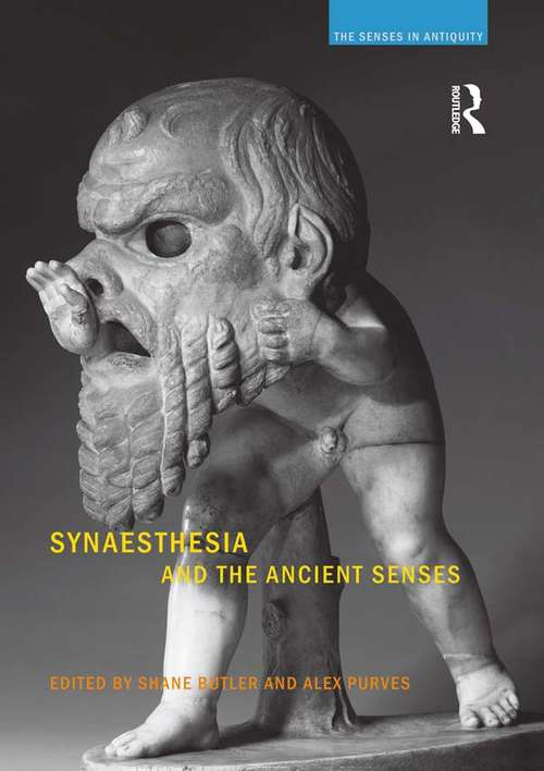 Synaesthesia and the Ancient Senses: Synaesthesia And The Ancient Senses (The Senses in Antiquity)