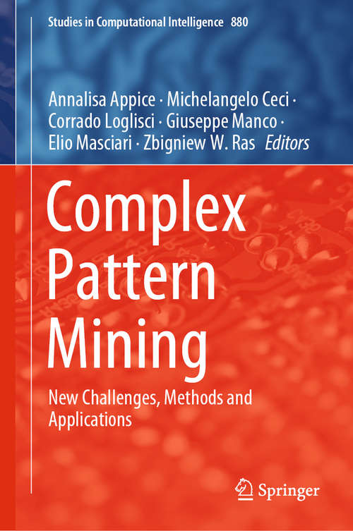 Complex Pattern Mining: New Challenges, Methods and Applications (Studies in Computational Intelligence #880)