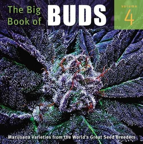 The Big Book of Buds, Volume 4: More Marijuana Varieties from the World's Great Seed Breeders