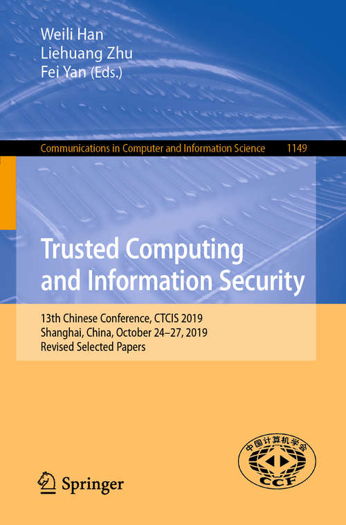 Trusted Computing and Information Security: 13th Chinese Conference, CTCIS 2019, Shanghai, China, October 24–27, 2019, Revised Selected Papers (Communications in Computer and Information Science #1149)